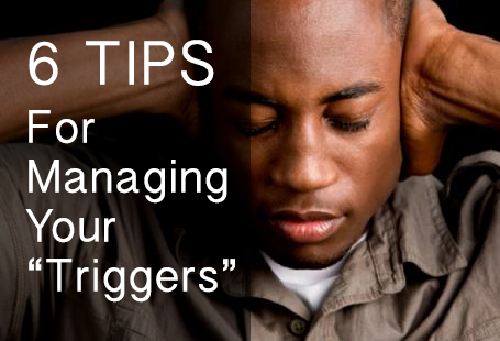 "6 Tips for Managing your ""Triggers"""