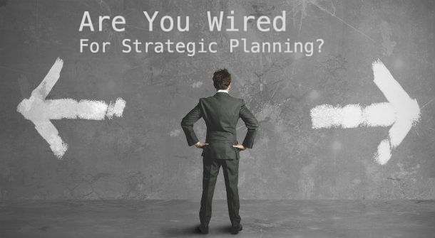 Are You Wired For Strategic Planning?