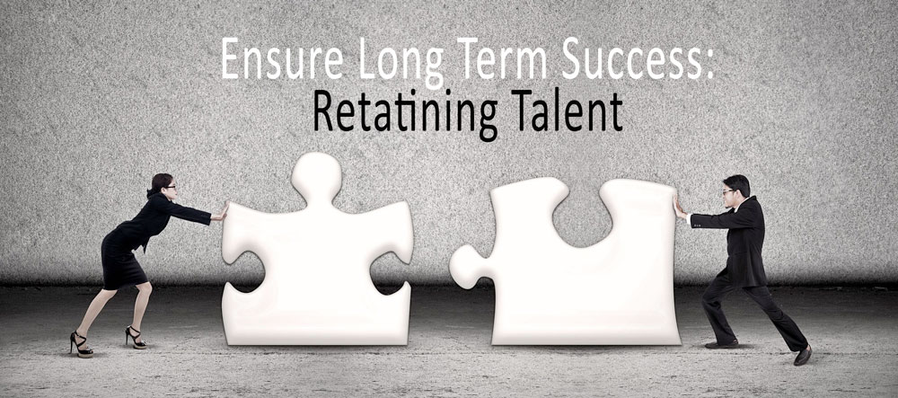 Ensure Long Term Success: Retaining Talent