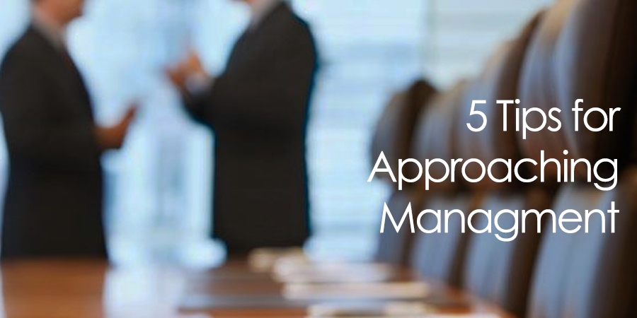 5 Effective Tips for Approaching Management