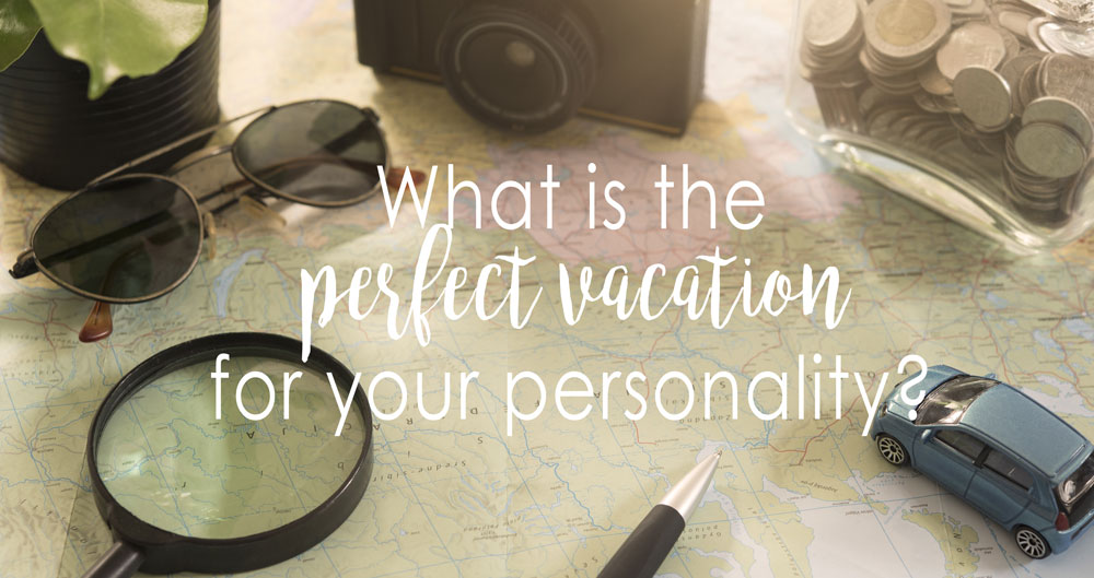 What is the Perfect Vacation for your Personality?